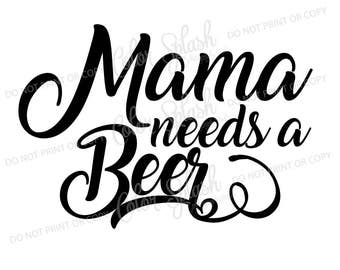 Mama needs a beer SVG, drinking saying svg, beer clipart, cuttables, svg, clip art, Cricut, Silhouette, Cutting File