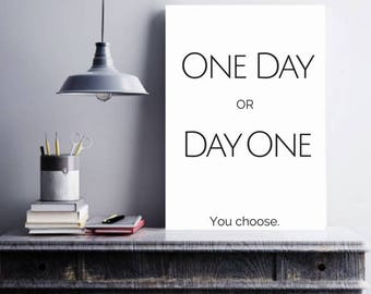One day or day one printable, Inspirational wall Art, inspiration Digital Print, motivation quote Wall print, Black White print office Decor