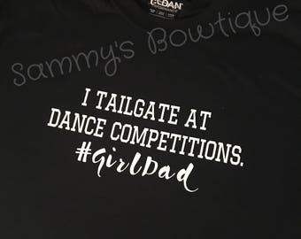 I Tailgate at Dance Competitions dad shirt, dance dad shirt, girl dad shirt.