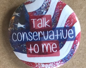 Talk Conservative to Me Pinback Button, Election Magnet, backpack pins, custom pins and patches, social boho buttons Republican Pin Trump