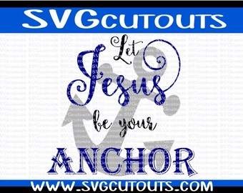 Let Jesus be your Anchor Christian Religious Design, SVG DXF EPS Formats, Files for Cutting Machines Cameo or Cricut Religious Cutting File