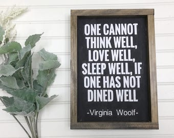 One Cannot Think Well Love Well Sleep Well if one has not Dined Well- Virginia Woolf Quote- Farmhouse Decor- Farmhouse Signs