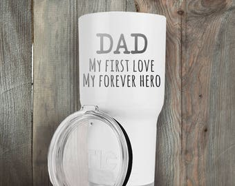 RTIC Tumbler/20oz or 30oz/Double Wall Stainless Steel/Dad/My First Love/My Forever Hero/Birthday Gift/Gifts for Dad/Father's Day/Christmas