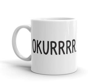 OKURRRR / Kardashian Inspired / Coffee Mug / Statement Mug / Funny Coffee Mug / Eleven