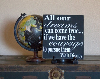 All Our Dreams Can Come True If We Have The Courage to Pursue Them Black and White Walt Disney Quote Painted Wood Sign, Graduation Gift