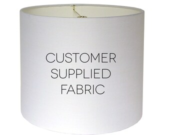 Custom Lamp Shade - Drum Lampshade - Tapered Lamp Shade - Empire Lamp Shade - COM Lampshade - Customer Supplied Fabric - Made to Order