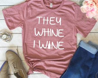 They Whine I Wine Shirt, Wine Lovers Gift, Wine Shirt, Mom Tshirt,Motherhood Shirt, Mothers Day, New Mom Gift, New Mom Shirt, Gift for Her