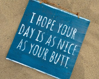 I Hope Your Day is as Nice as Your Butt Wood Sign / Have a Nice Day Sign  / Funky Sign / Wood Sign Sayings / Wall Decor - Caribbean Blue