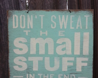 Don't Sweat the Small Stuff Sign - Inspirational Sign