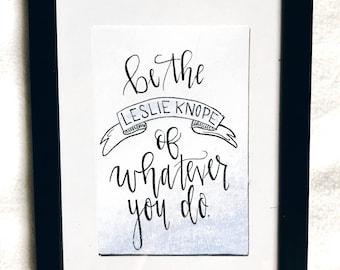 Handlettered Calligraphy Be The Leslie Knope Of Whatever You Do Sign