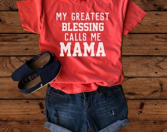 My Greatest Blessing Calls Me Mama - Mom Shirt - Mama Shirt - Mother Shirt - Mothers Day - Mother's Day - Greatest Blessings - Call Me Mom