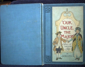 Our Uncle, the Major by James Otis, A Story of New York in 1765, Vintage 1901 Hardcover, Revolutionary War Children's Historical Fiction