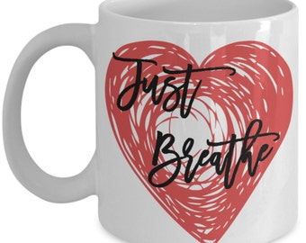 Just Breathe - Inspirational Coffee Mug - Sometimes all you need to do is Just Breathe..