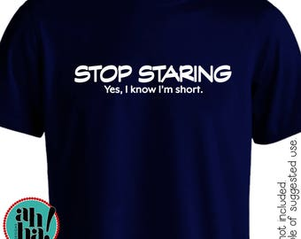 Stop Staring at Me Shirt Decal - I know I'm short Shirt Decal - Disability Awareness Shirt Decal