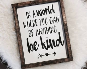 In A World Where You Can Be Anything Be Kind / Be Kind Sign / Wall Art / Wood Sign / Wall Decor / Inspirational Sign