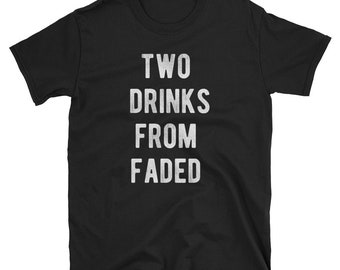 Two Drinks From Faded T Shirt