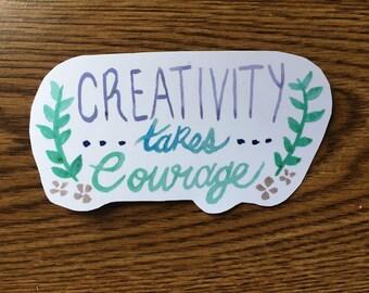 Creativity Takes Courage Vinyl Sticker, Laptop Sticker
