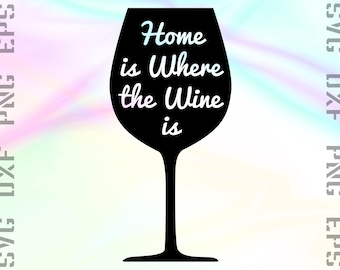 Home is Where the Wine is SVG Saying, Cut File for Cricut or Silhouette and other Cutting Machines, Svg, Dxf, Png, Eps Clipart Files