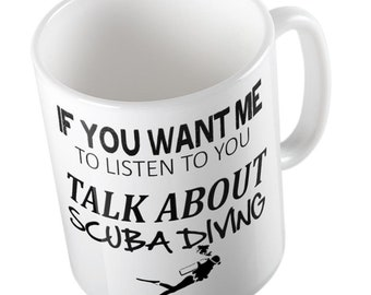 If You Want Me To Listen To You Talk About SCUBA DIVING Mug