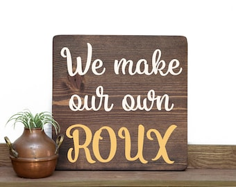 Roux sign Gumbo sign I make my own roux Louisiana art LSU decor Louisiana decor Southern art Southern sign Cajun Kitchen sign New Orleans