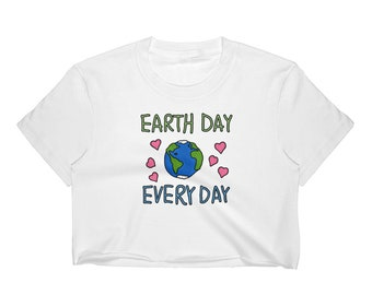 Cute Every Day Earth Day Women's Crop Top - Save the Earth - Happy Earth Day April 2018 - Save the Planet and Go Green Women's Crop Top