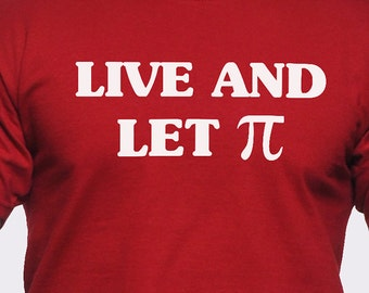 Live and Let Pi T-Shirt
