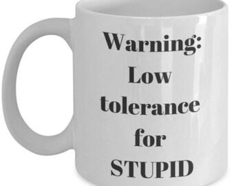 Warning: Low Tolerance for Stupid Coffee Mug