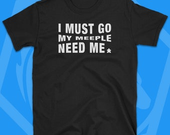 Meeple Shirt - I Must Go My Meeple Need Me - Board Games T-Shirt Board Game Shirt Nerd Gifts Geeky Gifts Chess T Shirt Boardgame Shirt