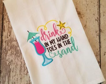 Kitchen Tea Towel ~ Drink in my Hand, Toes in the Sand