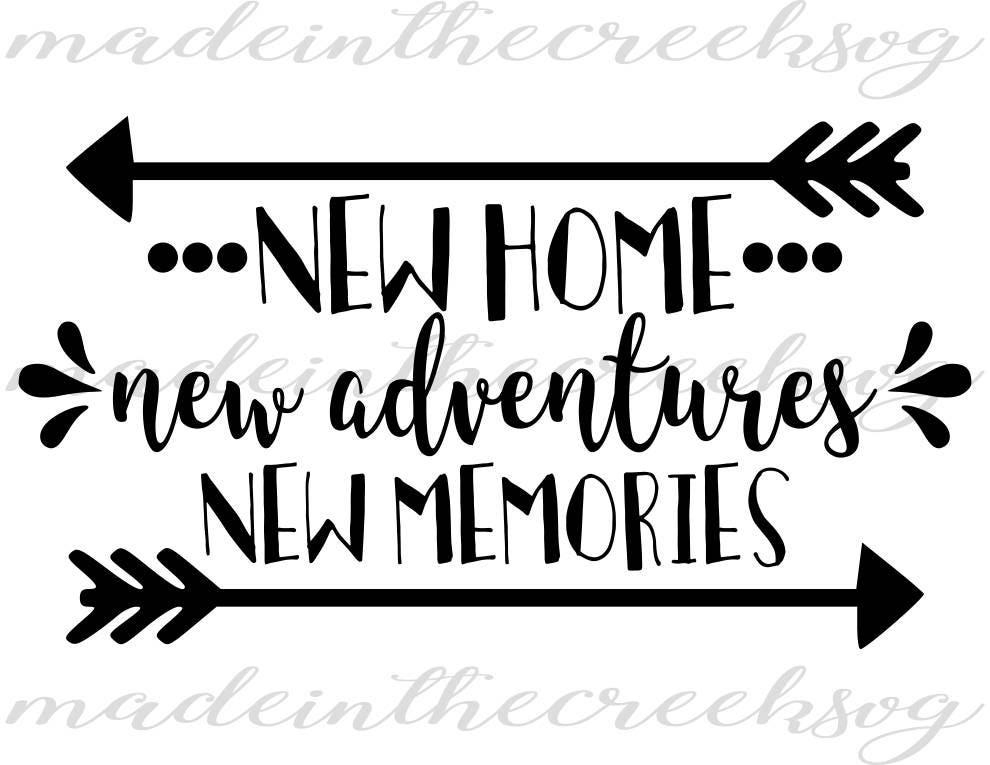 Quotes New Home Endearing New Home New Adventures New Memories Quotes Home Svg