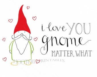 I Love You Gnome Matter What, 8x10 and 5x7 Printable, Valentine's Day Print, Hand Lettered