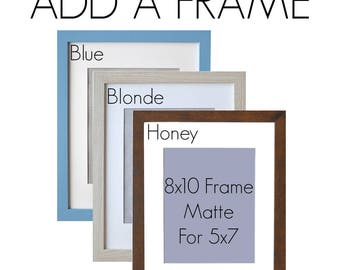 ADD a FRAME - Blue, Blonde or Honey Frames, Please select 8x10 frame with or without Mat Board, Ready to Hang, For 8x10 or 5x7 Art