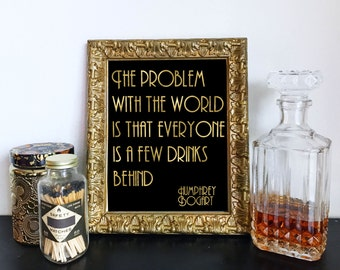 Black & Gold Printable Humphrey Bogart Few Drinks Behind Quote - Roaring 20s, Great Gatsby, Bar, DIY Instant Download Typography Print