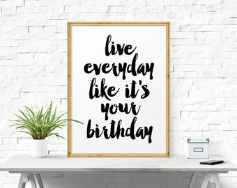 Printable Art, Live Everyday Like It's Your Birthday, Office Decor, Motivational Print, Printable Quotes, Motivational Poster, Wall Art