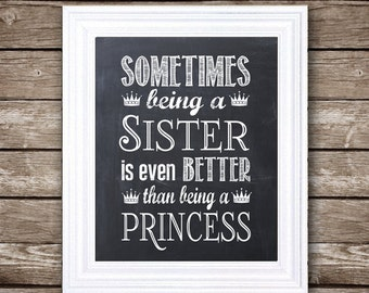 """Sometimes Being a Sister is Better Than Being a Princess - PRINTABLE ARTWORK - Instant Download - 8x10"""" and 11x14"""""""