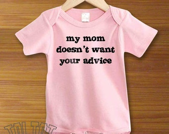 Bodysuit or Toddler Shirt, My Mom Doesn't Want Your Advice, Baby Bodysuit, Baby Shower Gift, Girls, Boys