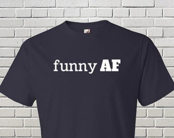 Funny AF - Men's Tee - Funny Graphic T-shirts and Tees - Gifts for him