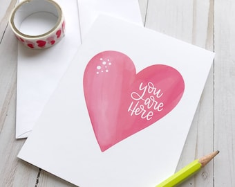 You are Here (in my heart) - Hand lettered Cards, Folded Greeting Card, Valentine's Day, Be My Valentine, Bestie, Boyfriend, Husband, mom