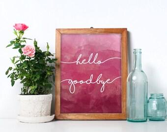 PINK Hello Goodbye Watercolor Physical Print, Wall Art, Print Art, Entryway Art, Watercolor Print, Script Art, Typography Print