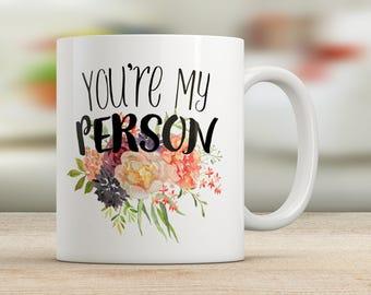 You're My Person Mug, Best Friend Gift, Bridesmaid Gift, Gift for Boyfriend, Gift for Girlfriend, Anniversary, Cute Mug, Valentine's Day Mug