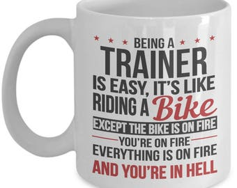 Gift for Trainer. Being a Trainer is Easy. Funny Trainer Mug. 11oz 15oz Coffee Mug.