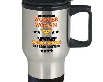 I'm not saying i'm wonder woman mug (travel mug) 16oz dc wonder woman gifts - dc wonder woman coffee mug - dc wonder woman mug - classic