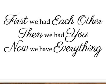 First We Had Each Other, Then We Had You Now We Have Everything Vinyl Wall Decal Sign Nursery Kids Childrens Room Decor
