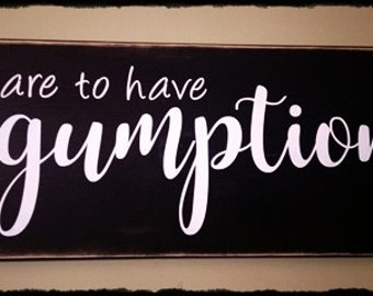 "Dare To Have GUMPTION wood sign; 10"" x 24""; wall art, home decor, motivational; inspirational; graduation sign;"