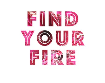 Find Your Fire graphic print