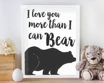 I love you more than I can bear woodland bear nursery print//Printable art//Baby shower gift//Bear quote print