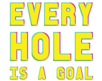 Every Hole Is A Goal - White or Gray