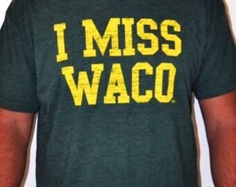 I MISS WACO