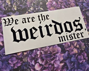 We Are The Weirdos Mister vinyl decal - Choice of colors - Car decal, Laptop sticker, tablet decal, Nineties, Goth, Witches, The Craft