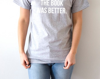 The book was better T-Shirt with funny quotes sarcastic womens